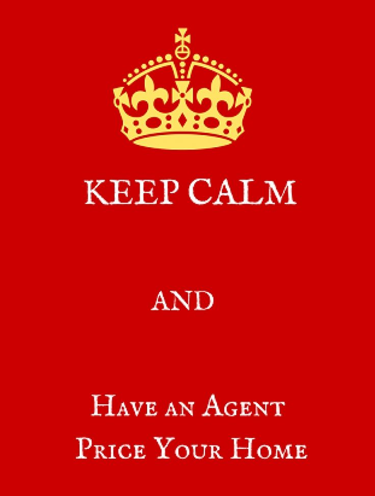 KEEP CALM and let an agent price your home!
