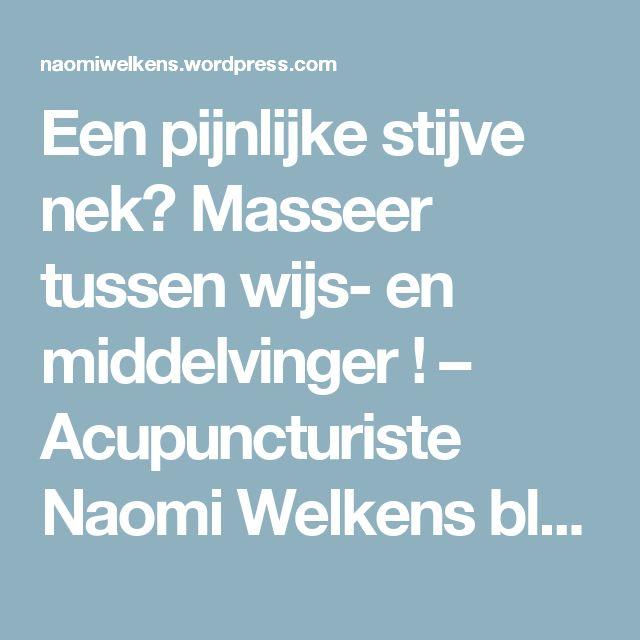 Een pijnlijke stijve  nek? Masseer  tussen wijs- en middelvinger ! – Acupuncturiste Naomi Welkens blogt
