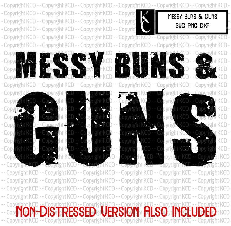 Messy Buns & Guns SVG DXF PNG Sublimation, Vinyl