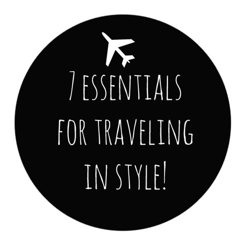 7 Essentials for Traveling in Style (without sacrificing comfort!)