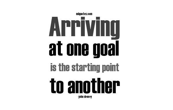 Achieve a goal and start another