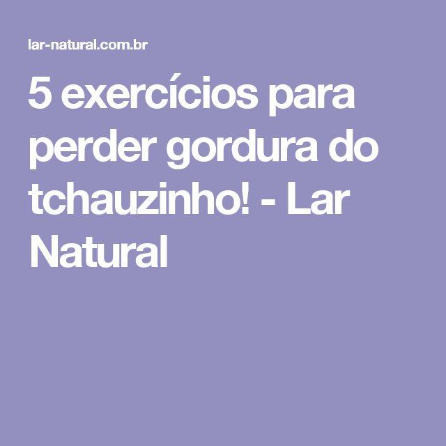 5 exercícios para perder gordura do tchauzinho! - Lar Natural