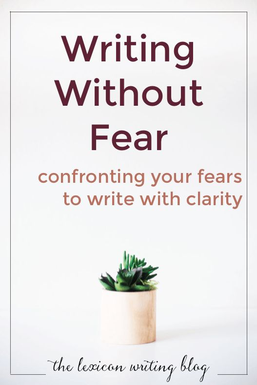 Writing Without Fear | Fearless Writing | Confront your fears to write your stories with clarity.