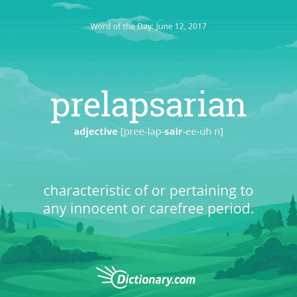 Dictionary.com's Word of the Day - prelapsarian - characteristic of or pertaining to any innocent or carefree p...
