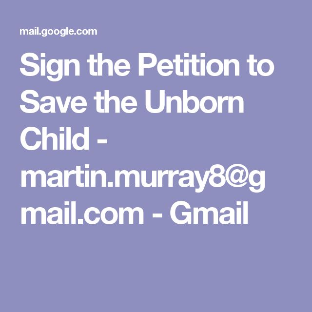 Sign the Petition to Save the Unborn Child - martin.murray8@gmail.com - Gmail