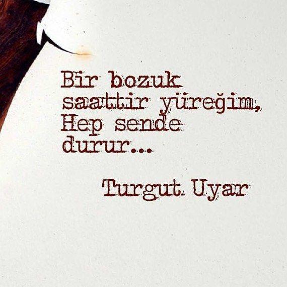 Bir bozuk saattir yüreğim,  Hep sende durur...   - Turgut Uyar  #sözler #anlamlısözler #güzelsözler #manalısözler #özlüsözler #alıntı #alıntılar #alıntıdır #alıntısözler