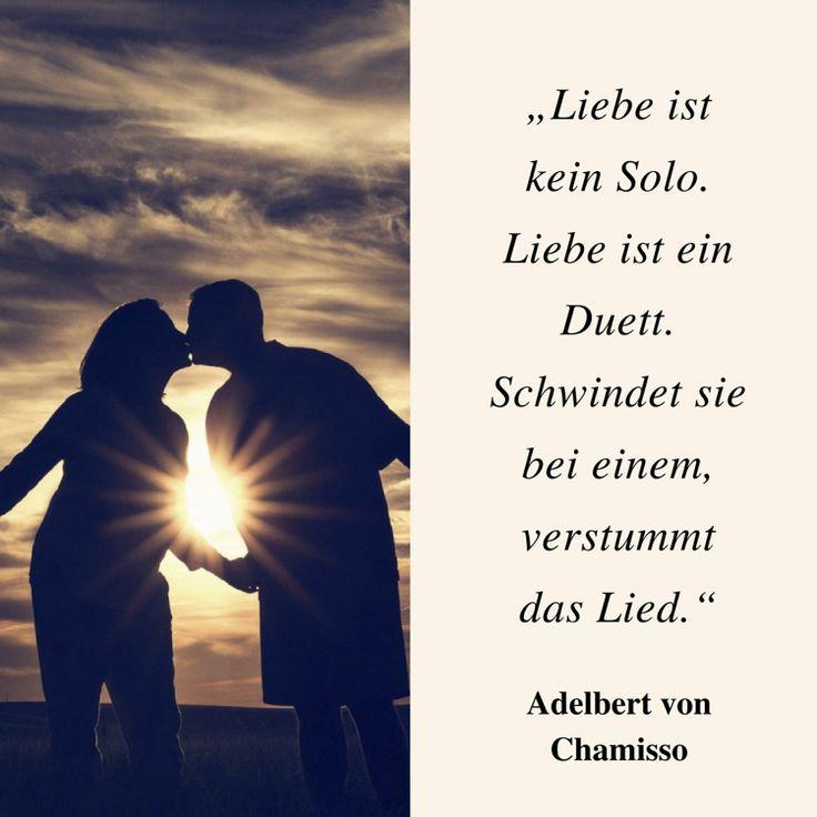 Adelbert von Chamisso: Liebe ist kein Solo. Liebe ist ein Duett. Schwindet sie beim einen, verstummt das Lied.