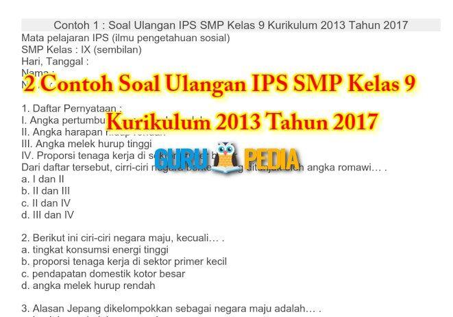 2 Contoh Soal Ulangan IPS SMP Kelas 9 Kurikulum 2013 Tahun 2017 merupakan salah satu bahan referensi guna untuk menguji pengetahuan siswa siswi smp dalam berlatih belajar pelajaran ilmu pengetahuan sosial