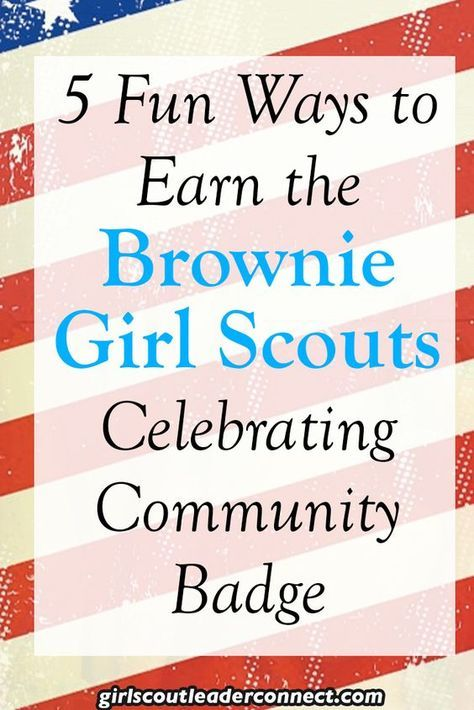 5 Fun Ways to Earn the Brownie Girl Scout Celebrating Community Badge