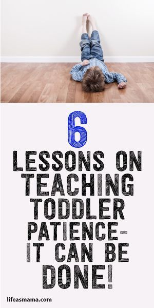 6 Lessons On Teaching Toddler Patience... It Can Be Done!