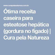 Ótima receita caseira para esteatose hepática (gordura no fígado) | Cura pela Natureza