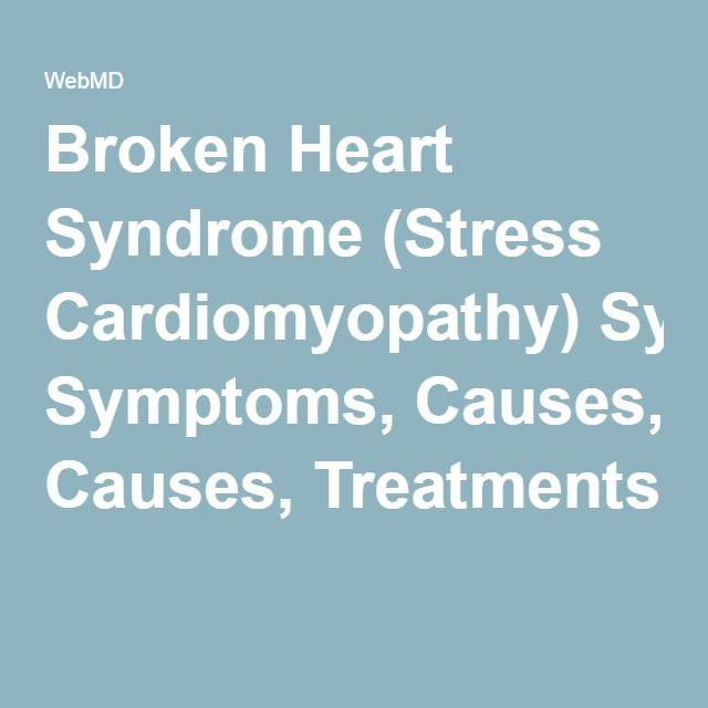 Broken Heart Syndrome (Stress Cardiomyopathy) Symptoms, Causes, Treatments