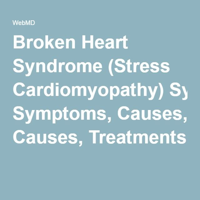 Broken Heart Syndrome (Stress Cardiomyopathy) Symptoms, Causes, Treatments
