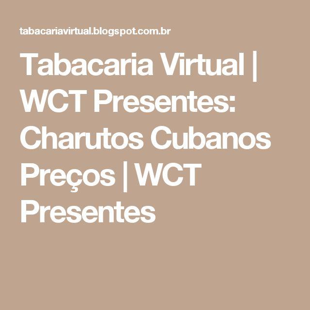 Tabacaria Virtual | WCT Presentes: Charutos Cubanos Preços | WCT Presentes