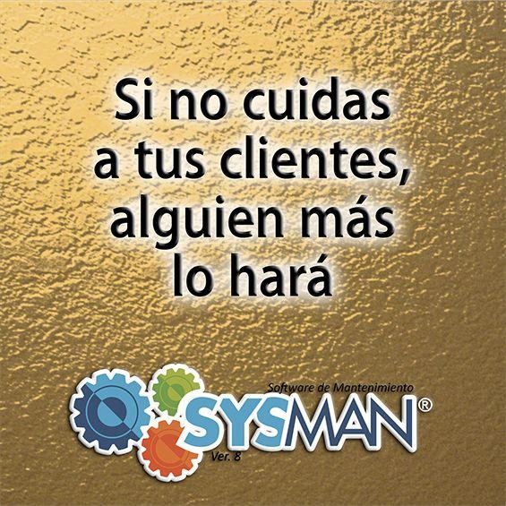 Si no cuidas a tus clientes, alguien lo hará.  @SysManInsolca www.facebook.com/SysManSoftwareInsolca www.insolca.com/sysman  www.sysmaninsolca.blogspot.com #SysManSoftwareInsolca