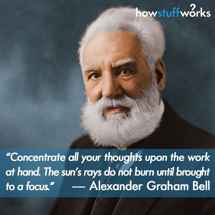 """""""Concentrate all your thoughts on the work at hand."""" — Alexander Graham Bell (born March 3, 1847)"""