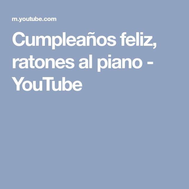 Cumpleaños feliz, ratones al piano - YouTube