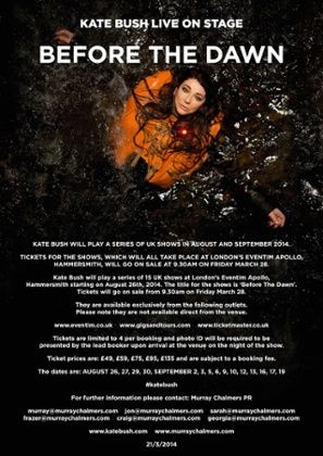Kate Bush is doing a tour - her first since her one and only other tour in 1979 - of 15 London shows, this fall. Truly a once in a lifetime, EVENT!!! (DB)   Before The Dawn Poster