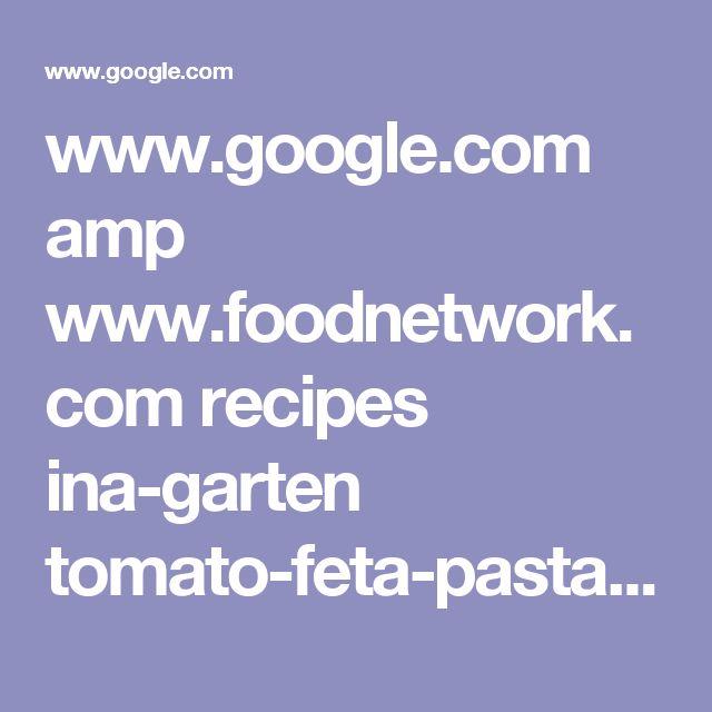 www.google.com amp www.foodnetwork.com recipes ina-garten tomato-feta-pasta-salad-recipe.amp