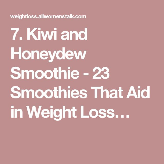 7. Kiwi and Honeydew Smoothie - 23 Smoothies That Aid in Weight Loss…