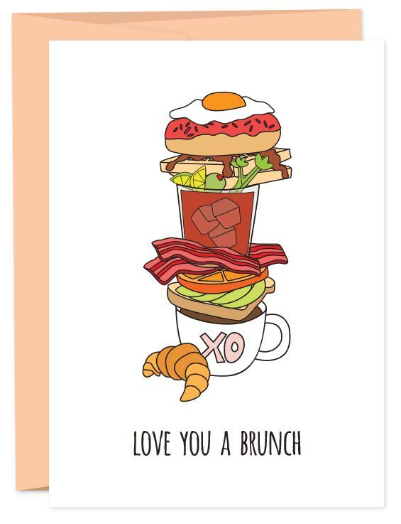 "Girls love to brunch. Mom's love to brunch. Men secretly love to brunch. Maybe it should just say ""love you a bunch, take me to brunch"" or ""love you, brunch."" Basically if it says brunch, you should g"