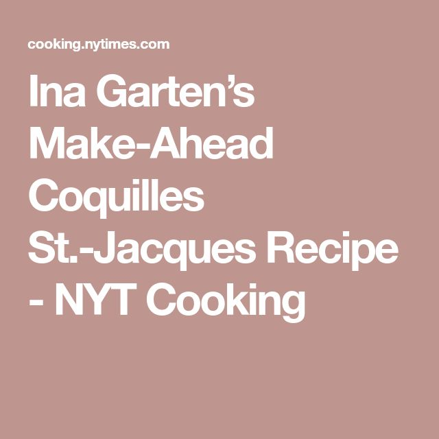 Ina Garten's Make-Ahead Coquilles St.-Jacques Recipe - NYT Cooking