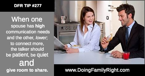 When one spouse has high communication needs and the other, lower; to connect…