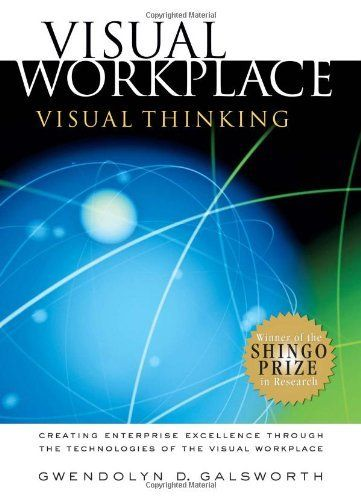 Visual Workplace/Visual Thinking: Creating Enterprise Excellence through the Technologies of the Visual Workplace by Gwendolyn D. Galsworth. $54.99. Publication: 2005. Publisher: Visual-Lean Enterprise Press (2005)