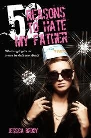 52 Reasons to Hate My Father by Jessica Brody (reviewed http://hobbitsies.net/2012/06/52-reasons-to-hate-my-father-jessica-brody/)