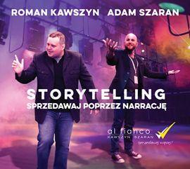 Audiobook Storytelling. Sprzedawaj poprzez narrację  - autor Roman Kawszyn;Adam Szaran   - czyta zespół aktorów