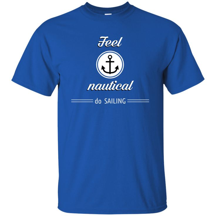 - Feel Nauical - - Do SAILING - Gildan Cotton Tee sokudu.com
