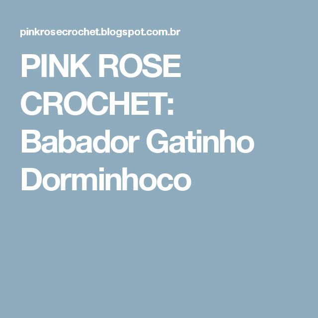 PINK ROSE CROCHET: Babador Gatinho Dorminhoco