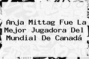 http://tecnoautos.com/wp-content/uploads/imagenes/tendencias/thumbs/anja-mittag-fue-la-mejor-jugadora-del-mundial-de-canada.jpg Gol Caracol. Anja Mittag fue la mejor jugadora del Mundial de Canadá, Enlaces, Imágenes, Videos y Tweets - http://tecnoautos.com/actualidad/gol-caracol-anja-mittag-fue-la-mejor-jugadora-del-mundial-de-canada/