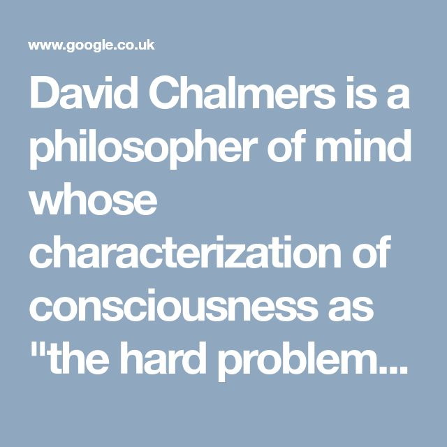 "David Chalmers is a philosopher of mind whose characterization of consciousness as ""the hard problem"" has set a very high bar for understanding the mind. He says that ""the problem of quantum mechanics is almost as hard as the problem of consciousness"