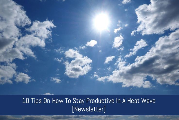 10 Tips On How To Stay Productive In A Heat Wave : Need to know how to stay cool and stress free during the summer? These tips will help you stay calm, collected and productive during the hot summer heat wave. :