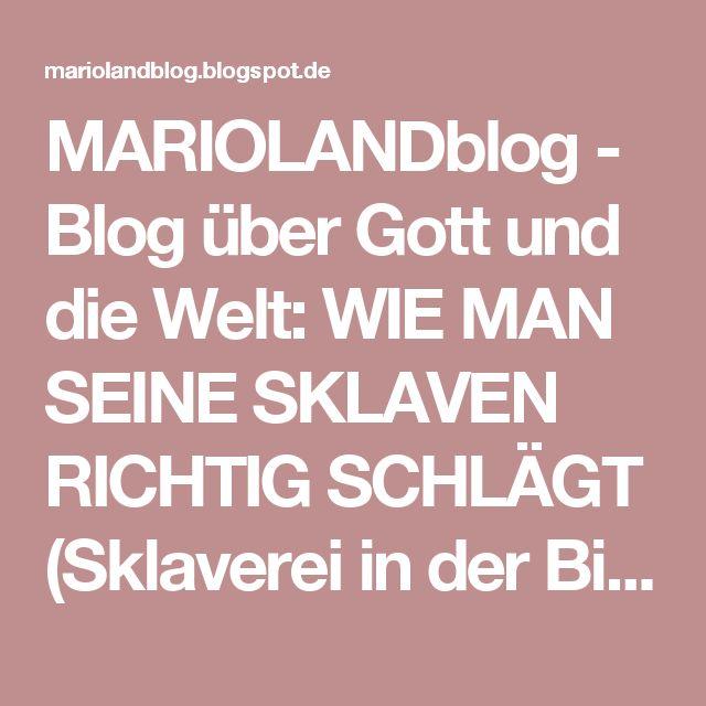 MARIOLANDblog - Blog über Gott und die Welt: WIE MAN SEINE SKLAVEN RICHTIG SCHLÄGT (Sklaverei in der Bibel)