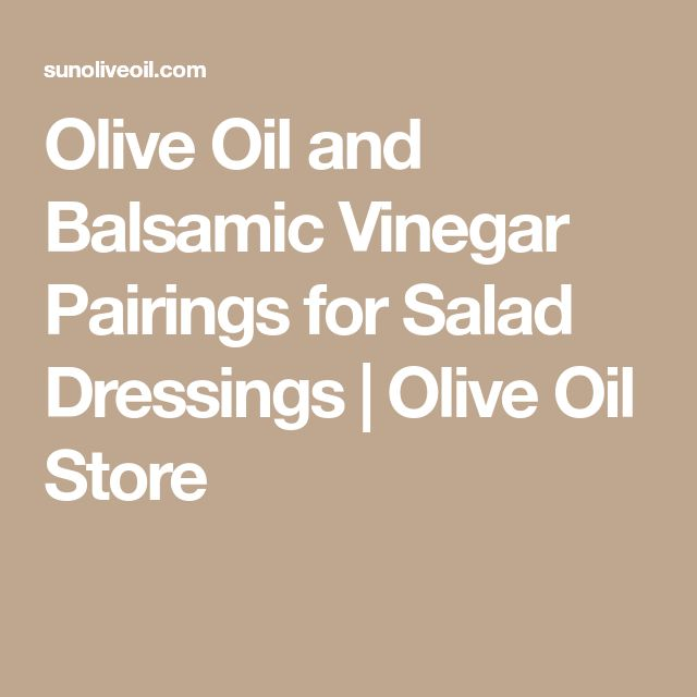 Olive Oil and Balsamic Vinegar Pairings for Salad Dressings | Olive Oil Store