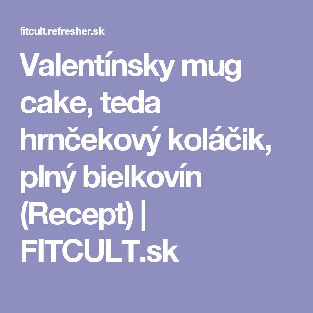 Valentínsky mug cake, teda hrnčekový koláčik, plný bielkovín (Recept) | FITCULT.sk