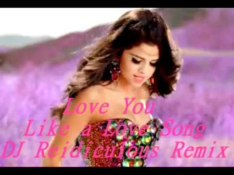 Selena Gomez & The Scene - Love You Like a Love Song (DJ Reidiculous Remix) Even Nana has this song in my heart for someone special To you Babe :)