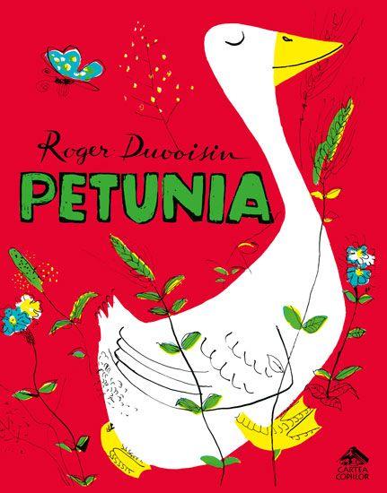 Petunia - Roger Duvoisin; Varsta: 4-9 ani; O carte aparuta intr-o forma grafica de exceptie, Petunia este numele personajului principal, o gasca ce devine mai inteleapta dupa ce gaseste o carte. Ispravi si nastrusnicii, inteligente vin acum in ograda. Cartile te fac mare.