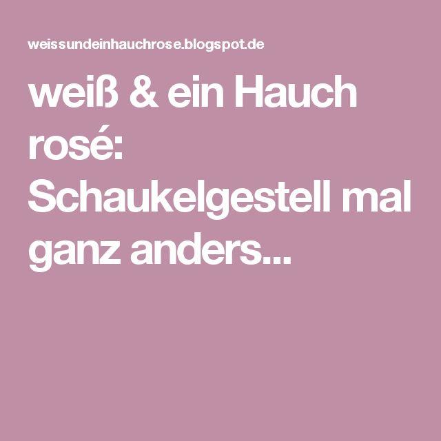 Weiß U0026 Ein Hauch Rosé: Schaukelgestell Mal Ganz Anders.