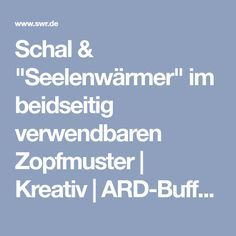 "Schal & ""Seelenwärmer"" im beidseitig verwendbaren Zopfmuster   Kreativ   ARD-Buffet   SWR.de"