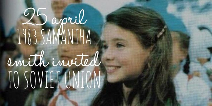 25 April 1983. 10-year old Samantha Smith is invited to Soviet Union after her cute letter to Andropov