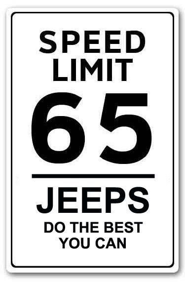 It's not about speed in a JEEP. It's all about the ride. It's a JEEP thing.