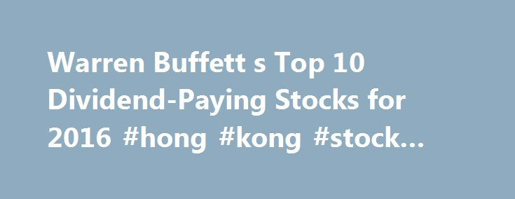 "Warren Buffett s Top 10 Dividend-Paying Stocks for 2016 #hong #kong #stock #exchange http://stock.remmont.com/warren-buffett-s-top-10-dividend-paying-stocks-for-2016-hong-kong-stock-exchange/  medianet_width = ""300"";   medianet_height = ""600"";   medianet_crid = ""926360737"";   medianet_versionId = ""111299"";   (function() {       var isSSL = 'https:' == document.location.protocol;       var mnSrc = (isSSL ? 'https:' : 'http:') + '//contextual.media.net/nmedianet.js?cid=8CUFDP85S' + (isSSL ?…"