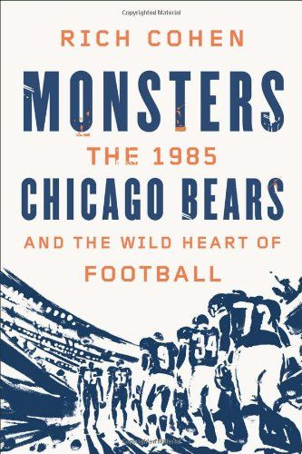 Monsters: The 1985 Chicago Bears and the Wild Heart of Football by Rich Cohen,http://www.amazon.com/dp/0374298688/ref=cm_sw_r_pi_dp_A8uLsb1C6AZ5F3YX
