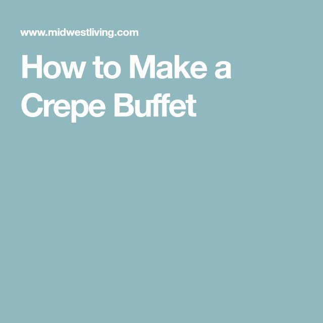 How to Make a Crepe Buffet
