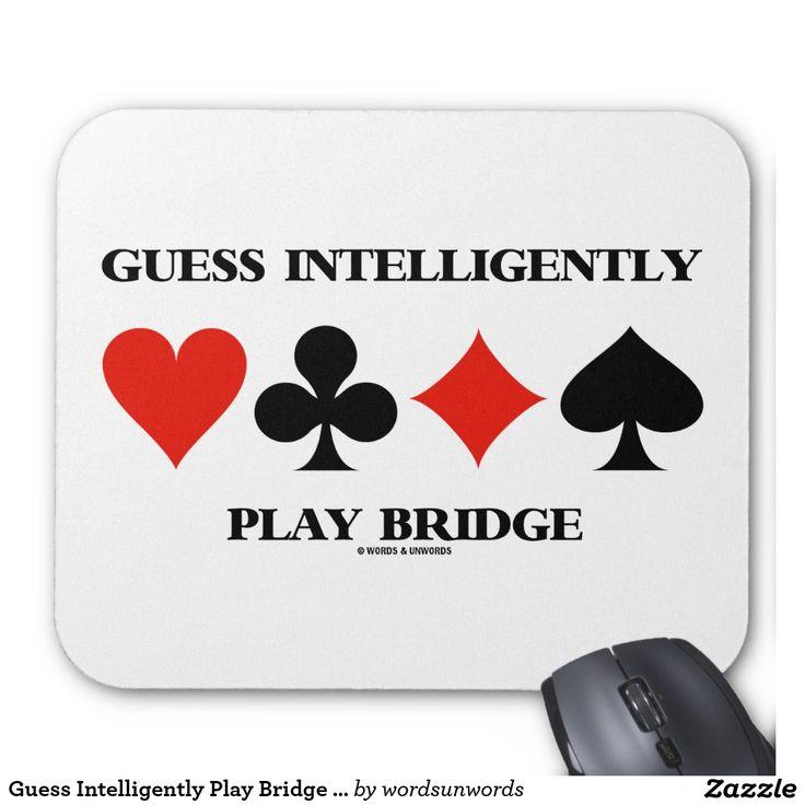 "Guess Intelligently Play Bridge (Four Card Suits) Mouse Pad #guessintelligently #playbridge #bridgeadvice #bridgehumor #cardsuits #wordsandunwords #acbl #bridgeteacher #bridgedirector #bridgeattitude Here's a mousepad that any avid bridge player will enjoy!  Mousepad features the four card suits along with the saying ""Guess Intelligently Play Bridge""."