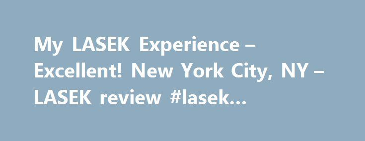 My LASEK Experience – Excellent! New York City, NY – LASEK review #lasek #experience http://eritrea.remmont.com/my-lasek-experience-excellent-new-york-city-ny-lasek-review-lasek-experience/  # My LASEK experience was excellent, I got the. My LASEK experience was excellent, I got the surgery done in July 2009. I did extensive research on all the different eye surgery s that are offered(ex. PRK, LASEK, LASIK). I talked to some of my friends that got the LASIK surgery done there exact words…
