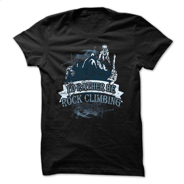 Climbing t-shirt Id rather be rock climbing T Shirts, Hoodies, Sweatshirts - #business shirts #work shirt. MORE INFO => https://www.sunfrog.com/Sports/Id-rather-be-rock-climbing.html?60505
